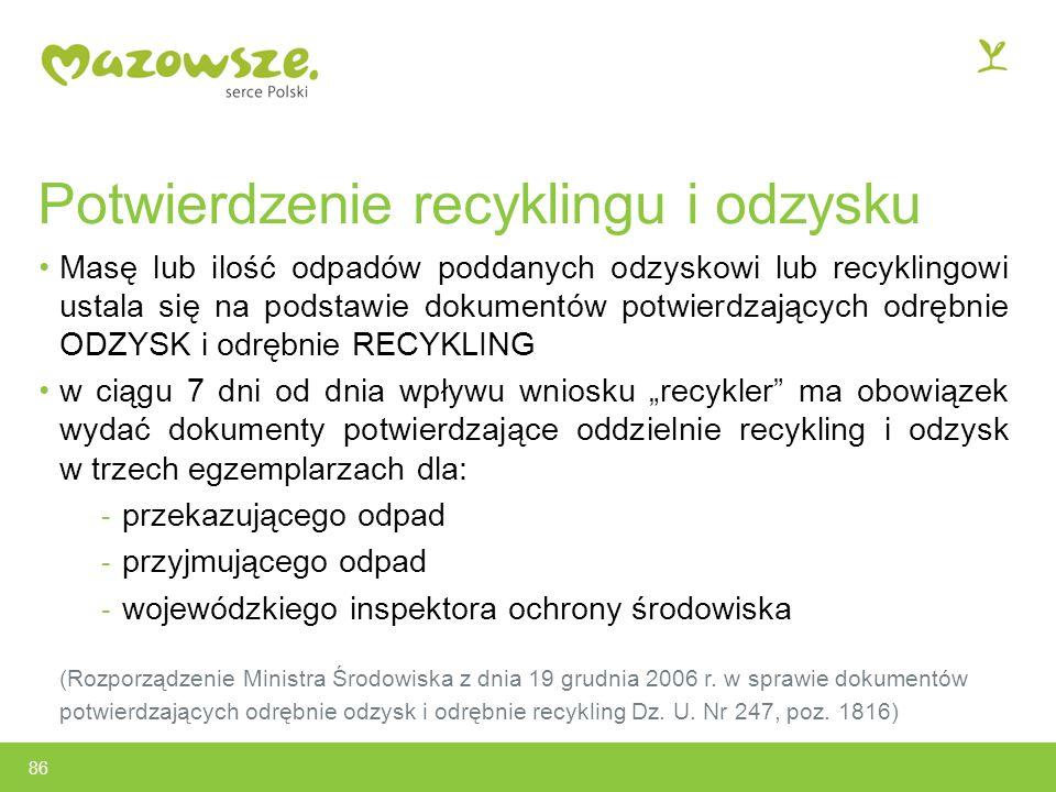 """Potwierdzenie recyklingu i odzysku Masę lub ilość odpadów poddanych odzyskowi lub recyklingowi ustala się na podstawie dokumentów potwierdzających odrębnie ODZYSK i odrębnie RECYKLING w ciągu 7 dni od dnia wpływu wniosku """"recykler ma obowiązek wydać dokumenty potwierdzające oddzielnie recykling i odzysk w trzech egzemplarzach dla: - przekazującego odpad - przyjmującego odpad - wojewódzkiego inspektora ochrony środowiska (Rozporządzenie Ministra Środowiska z dnia 19 grudnia 2006 r."""