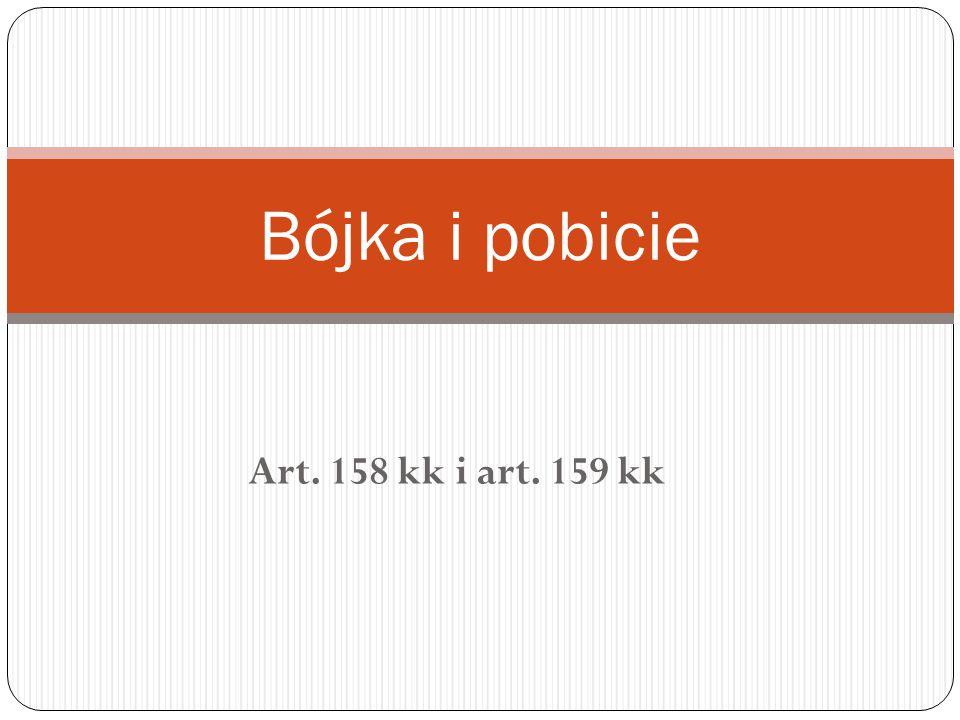Art. 158 kk i art. 159 kk Bójka i pobicie
