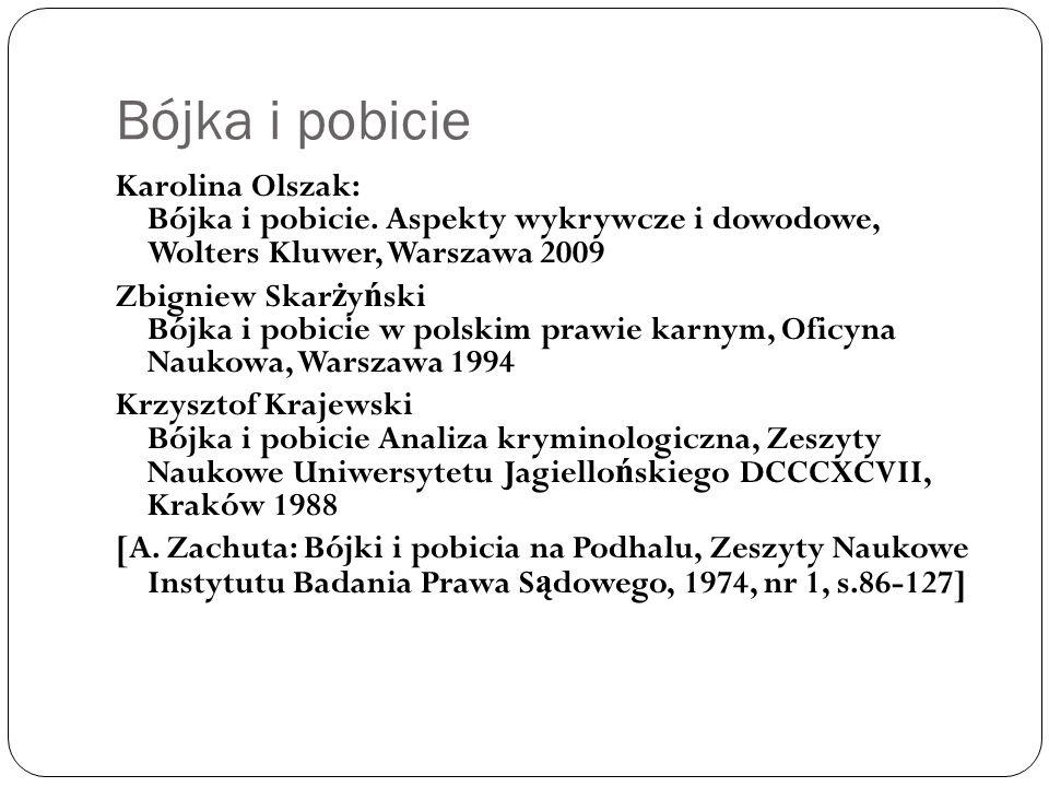 Bójka i pobicie Karolina Olszak: Bójka i pobicie. Aspekty wykrywcze i dowodowe, Wolters Kluwer, Warszawa 2009 Zbigniew Skar ż y ń ski Bójka i pobicie