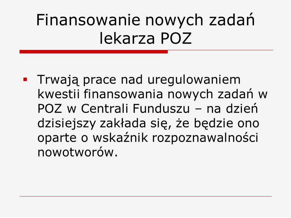 Finansowanie nowych zadań lekarza POZ  Trwają prace nad uregulowaniem kwestii finansowania nowych zadań w POZ w Centrali Funduszu – na dzień dzisiejs