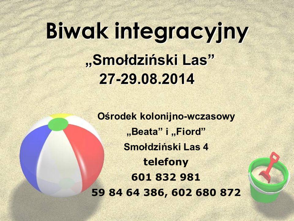 Biwak integracyjny  Koszt – 140zł  Dojazd i powrót we własnym zakresie  DO SEKRETARIATU - od 15 LIPCA 2014 r.