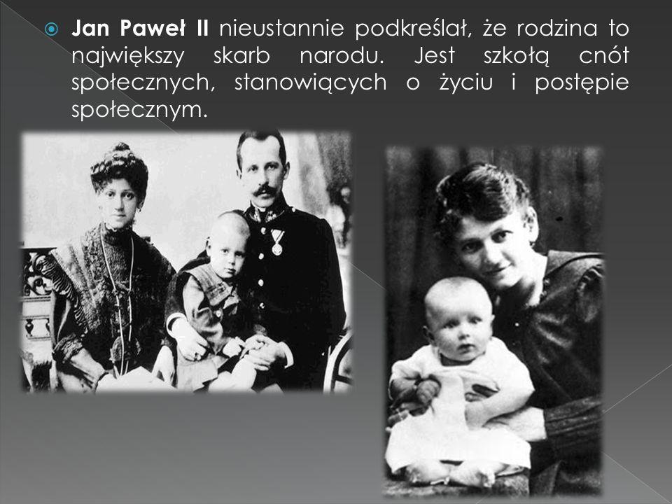  Jan Paweł II nieustannie podkreślał, że rodzina to największy skarb narodu. Jest szkołą cnót społecznych, stanowiących o życiu i postępie społecznym