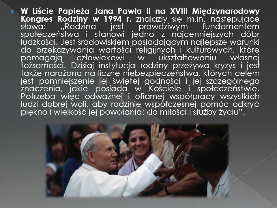""" W Liście Papieża Jana Pawła II na XVIII Międzynarodowy Kongres Rodziny w 1994 r. znalazły się m.in. następujące słowa: """"Rodzina jest prawdziwym fund"""
