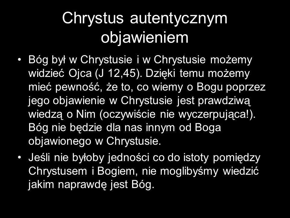 Chrystus autentycznym objawieniem Bóg był w Chrystusie i w Chrystusie możemy widzieć Ojca (J 12,45). Dzięki temu możemy mieć pewność, że to, co wiemy