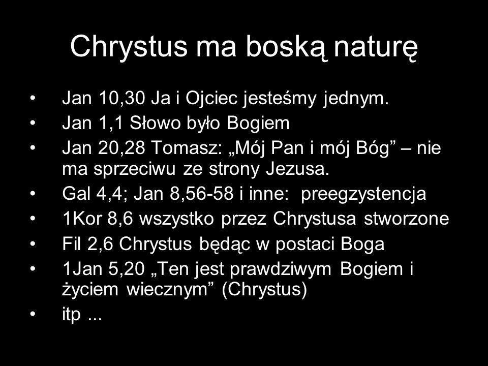 """Chrystus ma boską naturę Jan 10,30 Ja i Ojciec jesteśmy jednym. Jan 1,1 Słowo było Bogiem Jan 20,28 Tomasz: """"Mój Pan i mój Bóg"""" – nie ma sprzeciwu ze"""