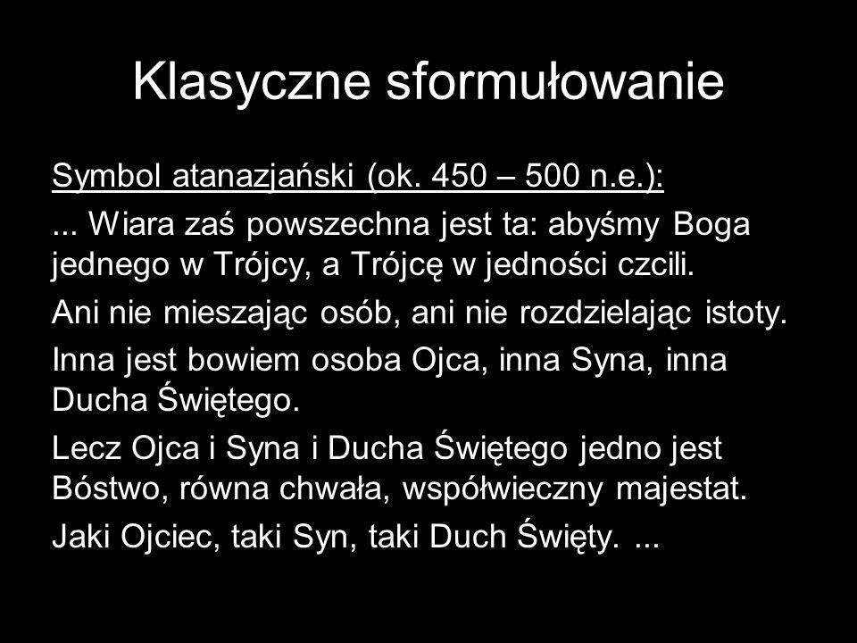 Klasyczne sformułowanie Symbol atanazjański (ok.450 – 500 n.e.):...