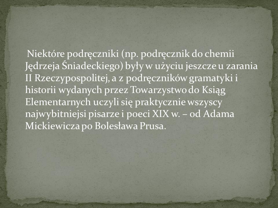 Niektóre podręczniki (np. podręcznik do chemii Jędrzeja Śniadeckiego) były w użyciu jeszcze u zarania II Rzeczypospolitej, a z podręczników gramatyki