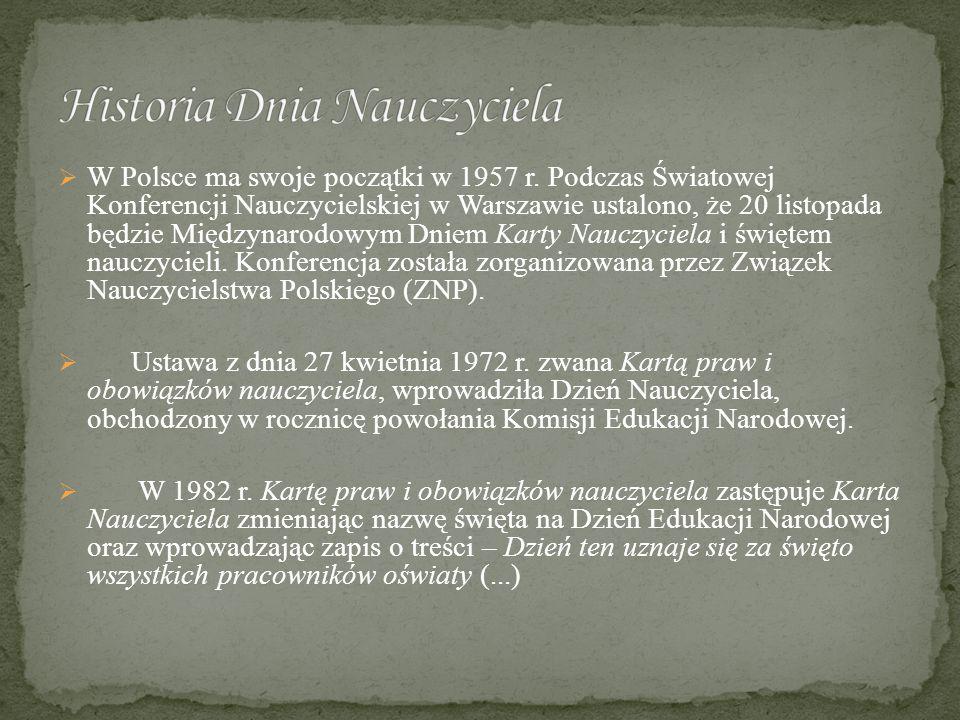  W Polsce ma swoje początki w 1957 r. Podczas Światowej Konferencji Nauczycielskiej w Warszawie ustalono, że 20 listopada będzie Międzynarodowym Dnie