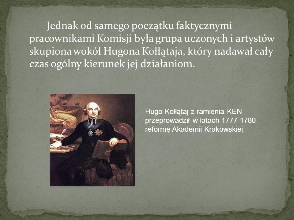 Jednak od samego początku faktycznymi pracownikami Komisji była grupa uczonych i artystów skupiona wokół Hugona Kołłątaja, który nadawał cały czas ogó