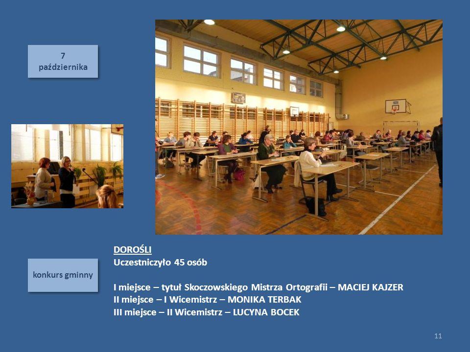7 października 7 października konkurs gminny 11 ZS nr 1 Skoczów 2013/14 semestr I ZS nr 1 Skoczów 2013/14 semestr I DOROŚLI Uczestniczyło 45 osób I mi