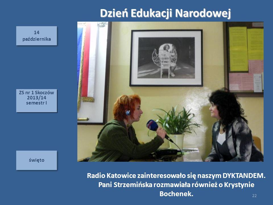 14 października 14 października święto Dzień Edukacji Narodowej Radio Katowice zainteresowało się naszym DYKTANDEM. Pani Strzemińska rozmawiała równie