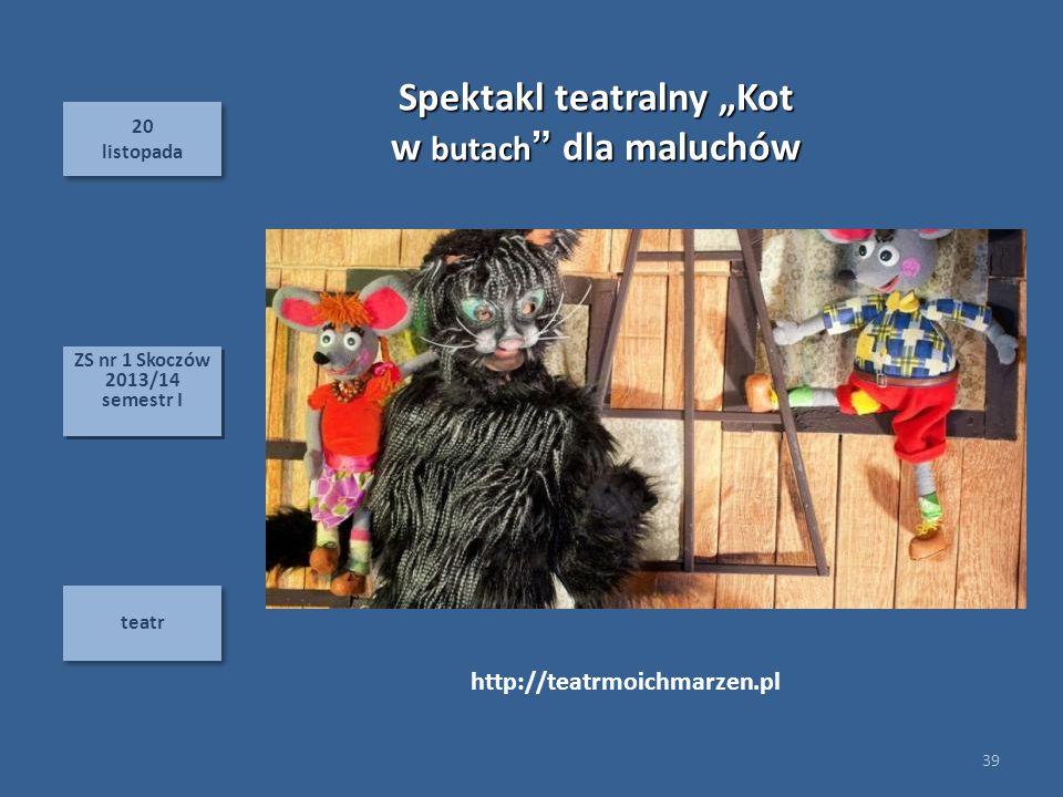 """20 listopada 20 listopada teatr 39 ZS nr 1 Skoczów 2013/14 semestr I ZS nr 1 Skoczów 2013/14 semestr I Spektakl teatralny """"Kot w butach dla maluchów http://teatrmoichmarzen.pl"""