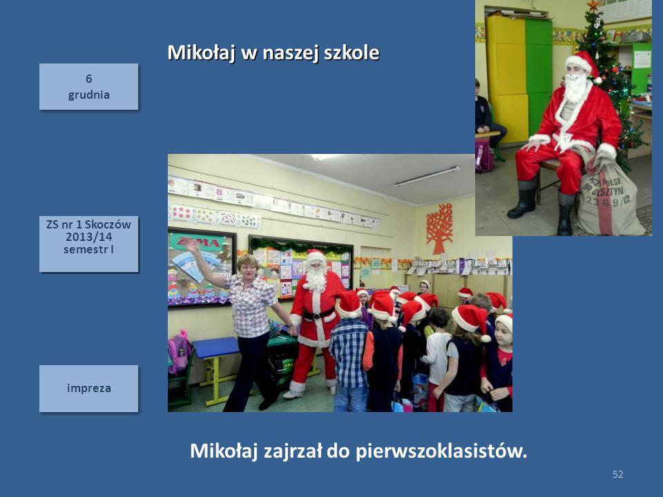 6 grudnia 6 grudnia impreza 52 ZS nr 1 Skoczów 2013/14 semestr I ZS nr 1 Skoczów 2013/14 semestr I Mikołaj zajrzał do pierwszoklasistów.