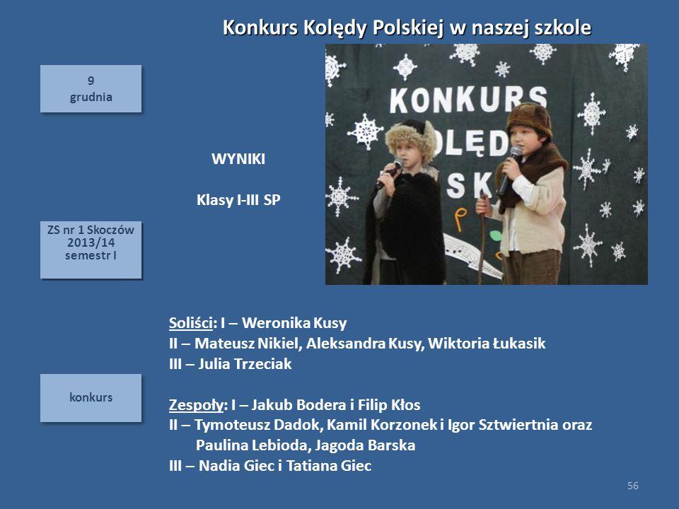 9 grudnia 9 grudnia konkurs 56 ZS nr 1 Skoczów 2013/14 semestr I ZS nr 1 Skoczów 2013/14 semestr I Soliści: I – Weronika Kusy II – Mateusz Nikiel, Ale