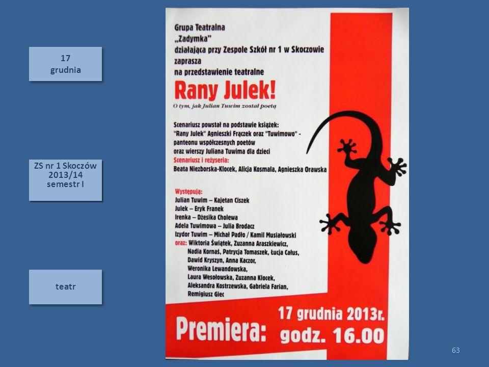 17 grudnia 17 grudnia teatr 63 ZS nr 1 Skoczów 2013/14 semestr I ZS nr 1 Skoczów 2013/14 semestr I