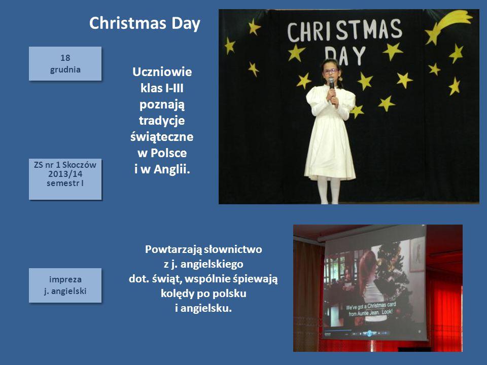 18 grudnia 18 grudnia impreza j. angielski impreza j. angielski 65 ZS nr 1 Skoczów 2013/14 semestr I ZS nr 1 Skoczów 2013/14 semestr I Christmas Day P