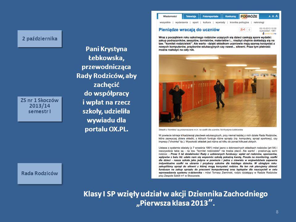 2 października Rada Rodziców 8 ZS nr 1 Skoczów 2013/14 semestr I ZS nr 1 Skoczów 2013/14 semestr I Pani Krystyna Łebkowska, przewodnicząca Rady Rodziców, aby zachęcić do współpracy i wpłat na rzecz szkoły, udzieliła wywiadu dla portalu OX.PL.