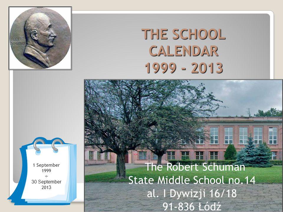 1 September 1999 ÷ 30 September 201 3 THE SCHOOL CALENDAR 1999 - 2013 The Robert Schuman State Middle School no.14 al.