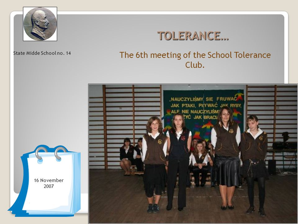 TOLERANCE… The 6th meeting of the School Tolerance Club. State Midde School no. 14 16 November 2007
