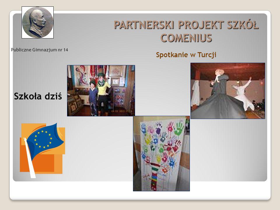 Publiczne Gimnazjum nr 14 PARTNERSKI PROJEKT SZKÓŁ COMENIUS Szkoła dziś Spotkanie w Turcji