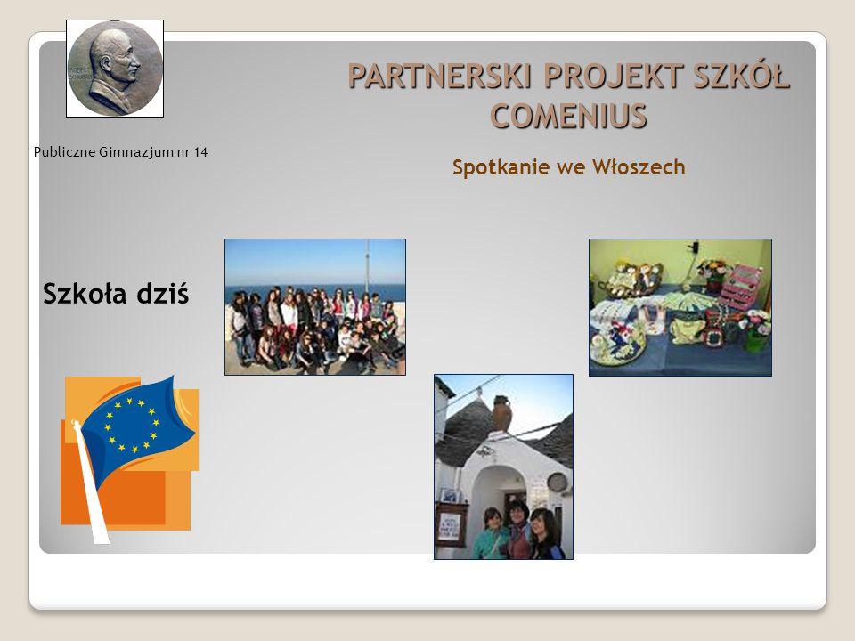 Publiczne Gimnazjum nr 14 PARTNERSKI PROJEKT SZKÓŁ COMENIUS Szkoła dziś Spotkanie we Włoszech