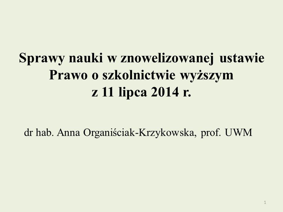 Sprawy nauki w znowelizowanej ustawie Prawo o szkolnictwie wyższym z 11 lipca 2014 r. dr hab. Anna Organiściak-Krzykowska, prof. UWM 1
