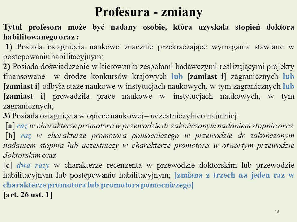 Profesura - zmiany Tytuł profesora może być nadany osobie, która uzyskała stopień doktora habilitowanego oraz : 1) Posiada osiągnięcia naukowe znaczni