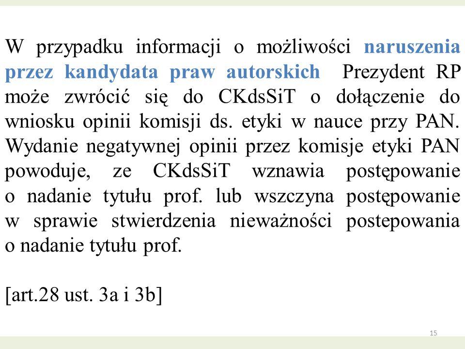 W przypadku informacji o możliwości naruszenia przez kandydata praw autorskich Prezydent RP może zwrócić się do CKdsSiT o dołączenie do wniosku opinii
