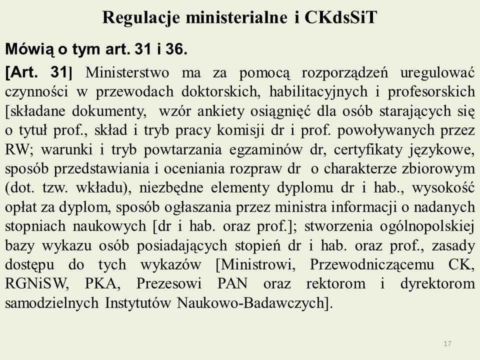 Regulacje ministerialne i CKdsSiT Mówią o tym art. 31 i 36. [Art. 31 ] Ministerstwo ma za pomocą rozporządzeń uregulować czynności w przewodach doktor