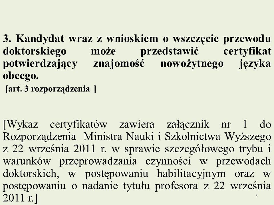 3. Kandydat wraz z wnioskiem o wszczęcie przewodu doktorskiego może przedstawić certyfikat potwierdzający znajomość nowożytnego języka obcego. [art. 3