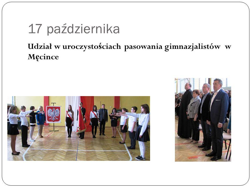 17 października Udział w uroczysto ś ciach pasowania gimnazjalistów w M ę cince