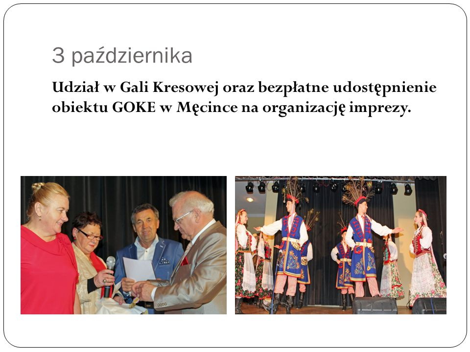 3 października Udział w Gali Kresowej oraz bezpłatne udost ę pnienie obiektu GOKE w M ę cince na organizacj ę imprezy.