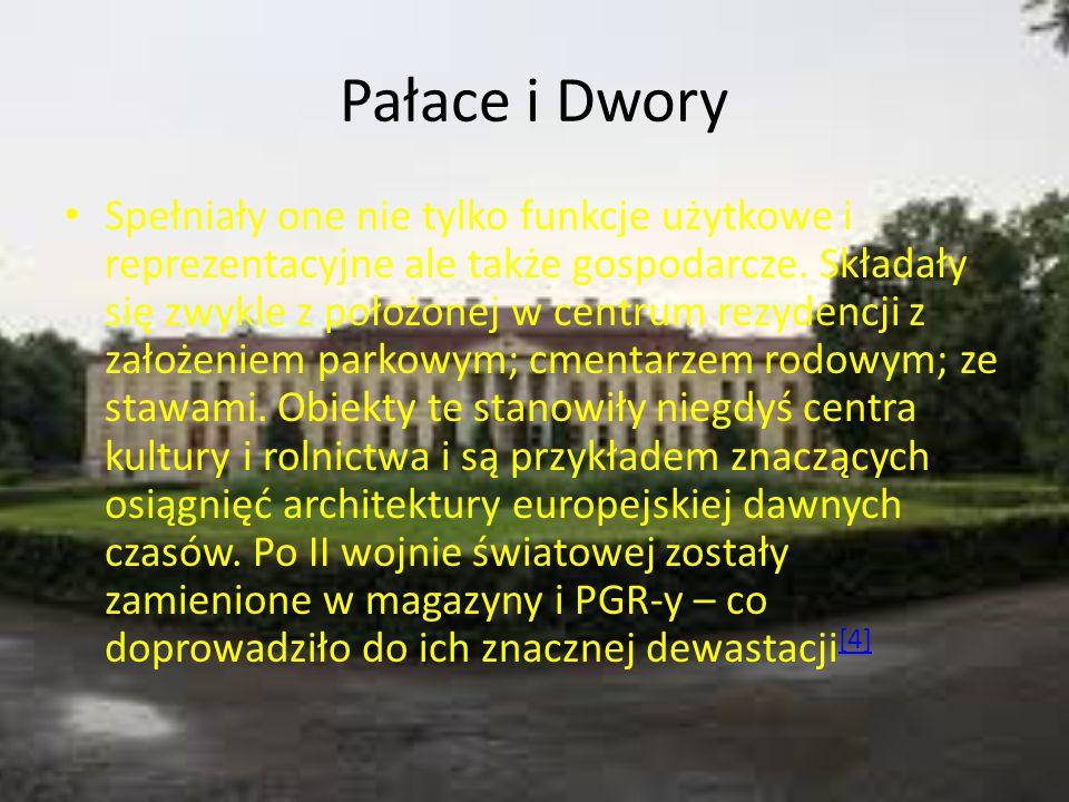 Pałace i Dwory Spełniały one nie tylko funkcje użytkowe i reprezentacyjne ale także gospodarcze. Składały się zwykle z położonej w centrum rezydencji