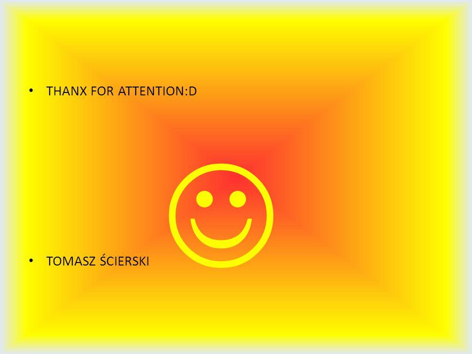 THANX FOR ATTENTION:D TOMASZ ŚCIERSKI