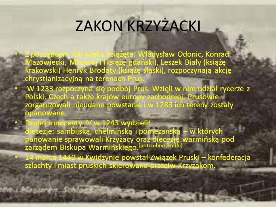 ZAKON KRZYŻACKI Z początkiem XIII wieku książęta: Władysław Odonic, Konrad Mazowiecki, Mściwój I (książę gdański), Leszek Biały (książę krakowski) Hen