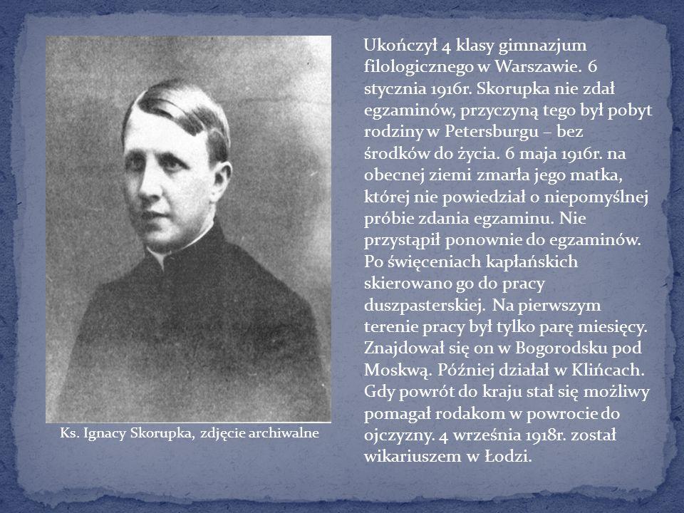 Ukończył 4 klasy gimnazjum filologicznego w Warszawie. 6 stycznia 1916r. Skorupka nie zdał egzaminów, przyczyną tego był pobyt rodziny w Petersburgu –
