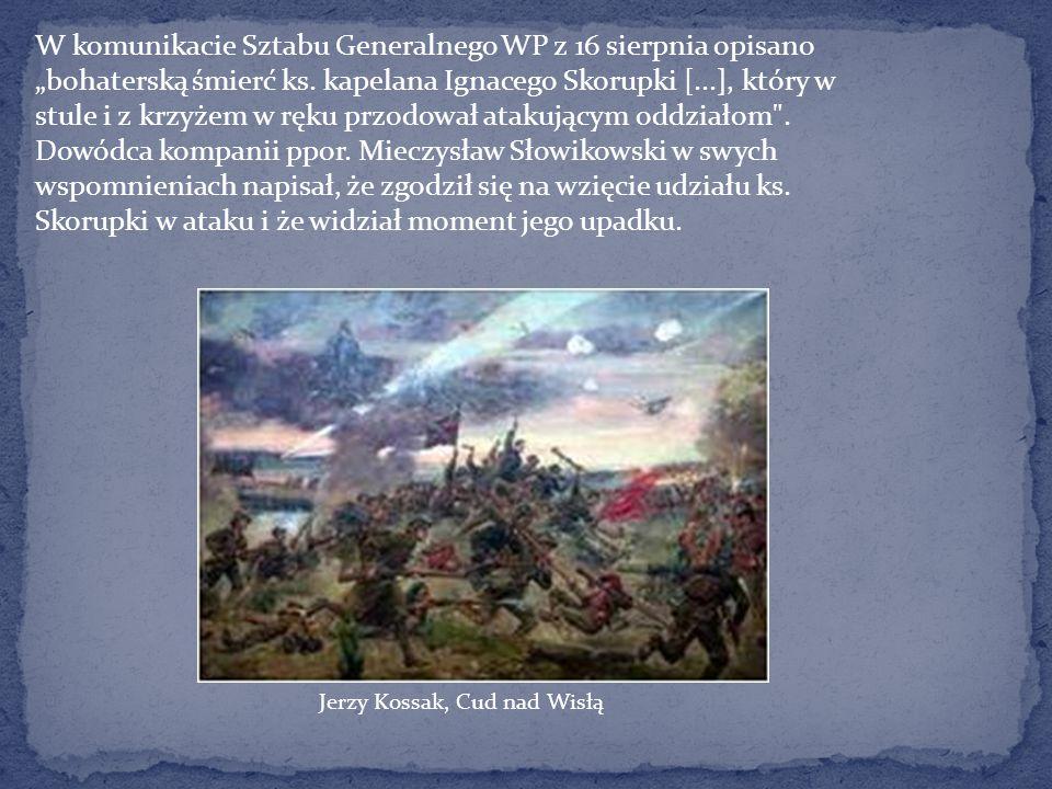 """W komunikacie Sztabu Generalnego WP z 16 sierpnia opisano """"bohaterską śmierć ks. kapelana Ignacego Skorupki [...], który w stule i z krzyżem w ręku pr"""