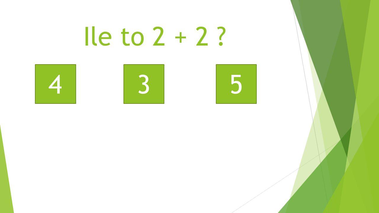 Ile to 2 + 2 ? 453