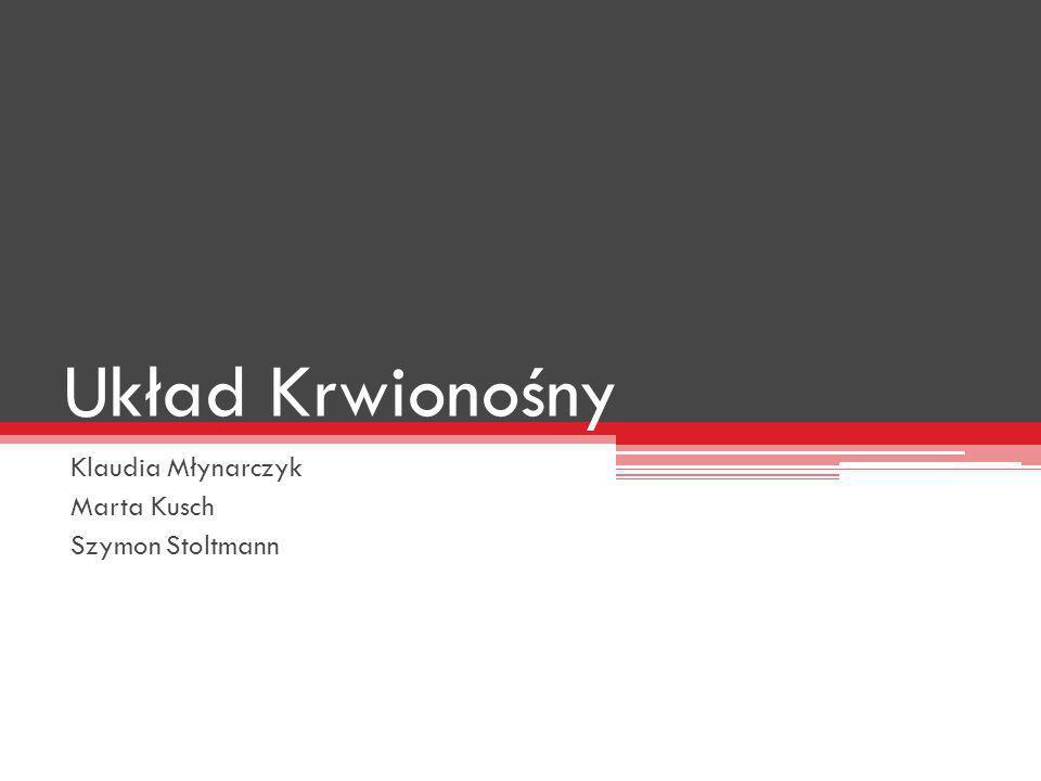 Układ Krwionośny Klaudia Młynarczyk Marta Kusch Szymon Stoltmann