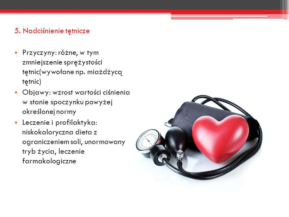 5. Nadciśnienie tętnicze Przyczyny: różne, w tym zmniejszenie sprężystości tętnic(wywołane np. miażdżycą tętnic) Objawy: wzrost wartości ciśnienia w s