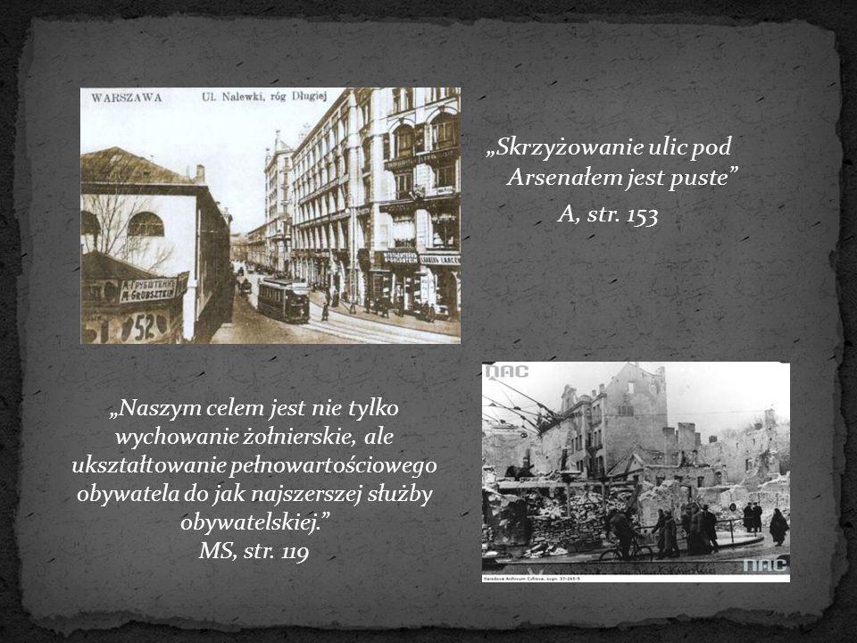 """""""Skrzyżowanie ulic pod Arsenałem jest puste"""" A, str. 153 """"Naszym celem jest nie tylko wychowanie żołnierskie, ale ukształtowanie pełnowartościowego ob"""