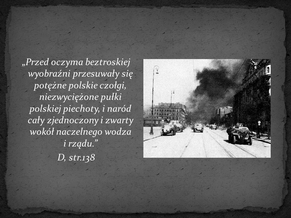 """""""Przed oczyma beztroskiej wyobraźni przesuwały się potężne polskie czołgi, niezwyciężone pułki polskiej piechoty, i naród cały zjednoczony i zwarty wo"""