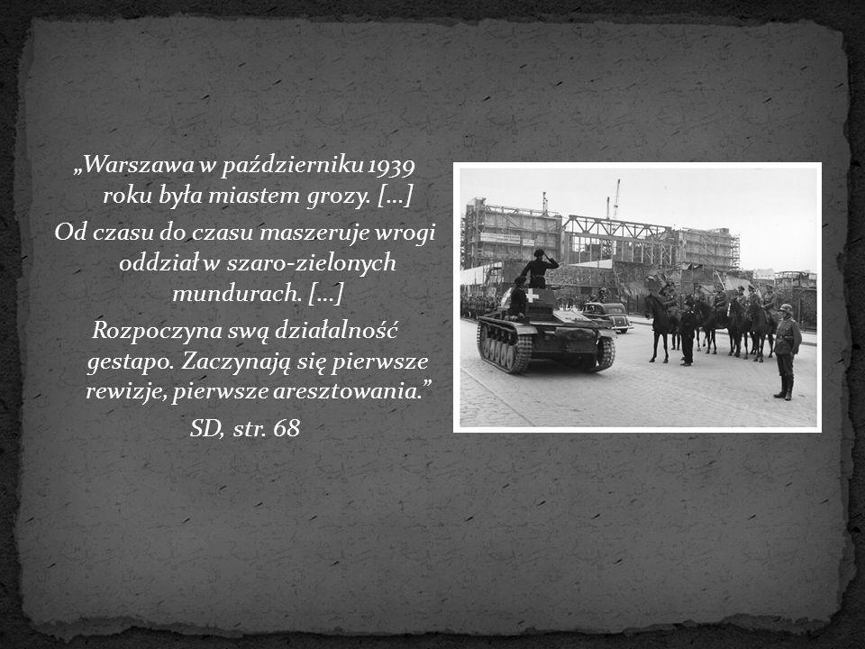"""""""Warszawa w październiku 1939 roku była miastem grozy. […] Od czasu do czasu maszeruje wrogi oddział w szaro-zielonych mundurach. […] Rozpoczyna swą d"""