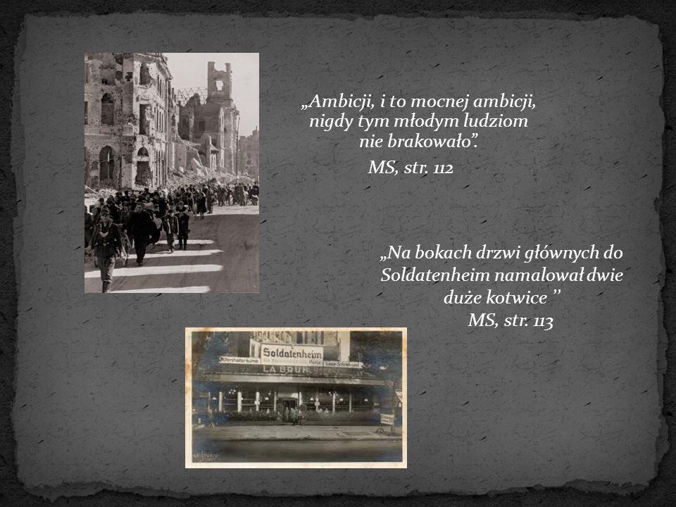 """""""Ambicji, i to mocnej ambicji, nigdy tym młodym ludziom nie brakowało"""". MS, str. 112 """"Na bokach drzwi głównych do Soldatenheim namalował dwie duże kot"""