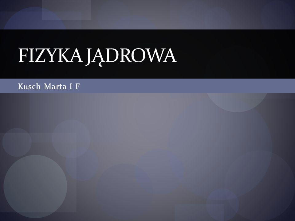 Kusch Marta I F FIZYKA JĄDROWA