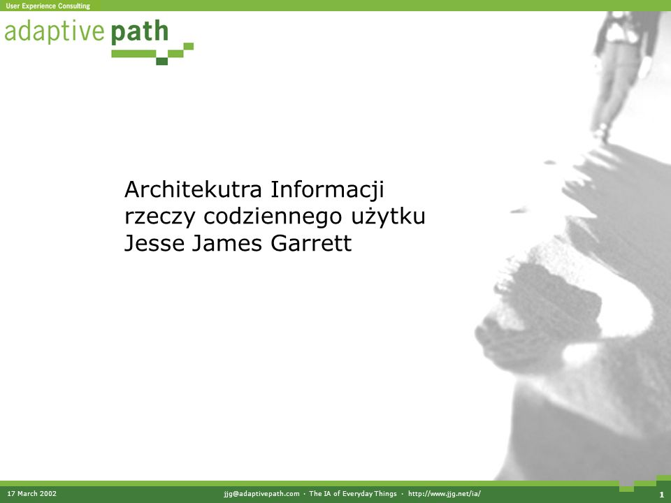 17 March · The IA of Everyday Things ·   1 Architekutra Informacji rzeczy codziennego użytku Jesse James Garrett
