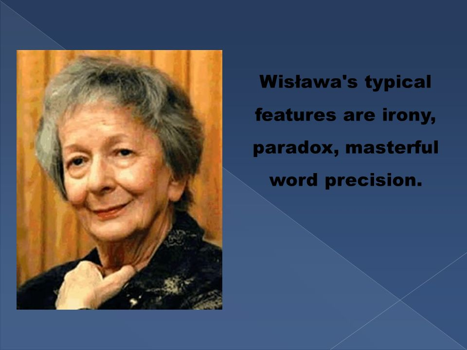 Wisława s typical features are irony, paradox, masterful word precision.