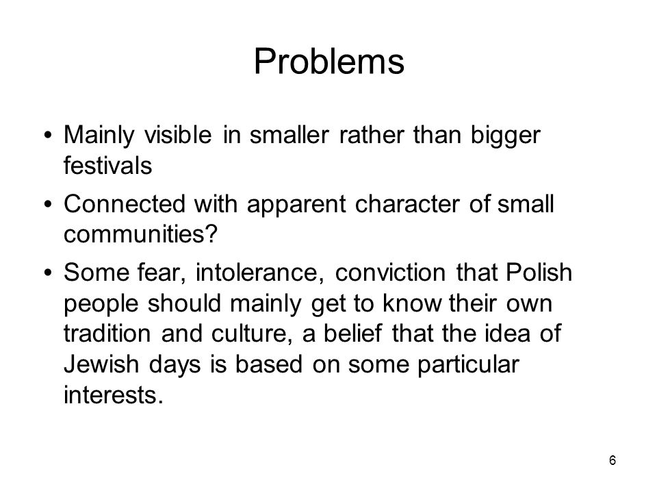 6 Problems Mainly visible in smaller rather than bigger festivals Connected with apparent character of small communities.