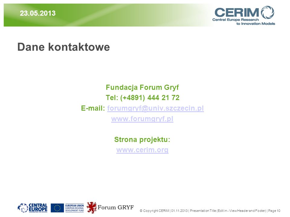 Dane kontaktowe Fundacja Forum Gryf Tel: (+4891) Strona projektu:   © Copyright CERIM | | Presentation Title (Edit in - View/Header and Footer) | Page