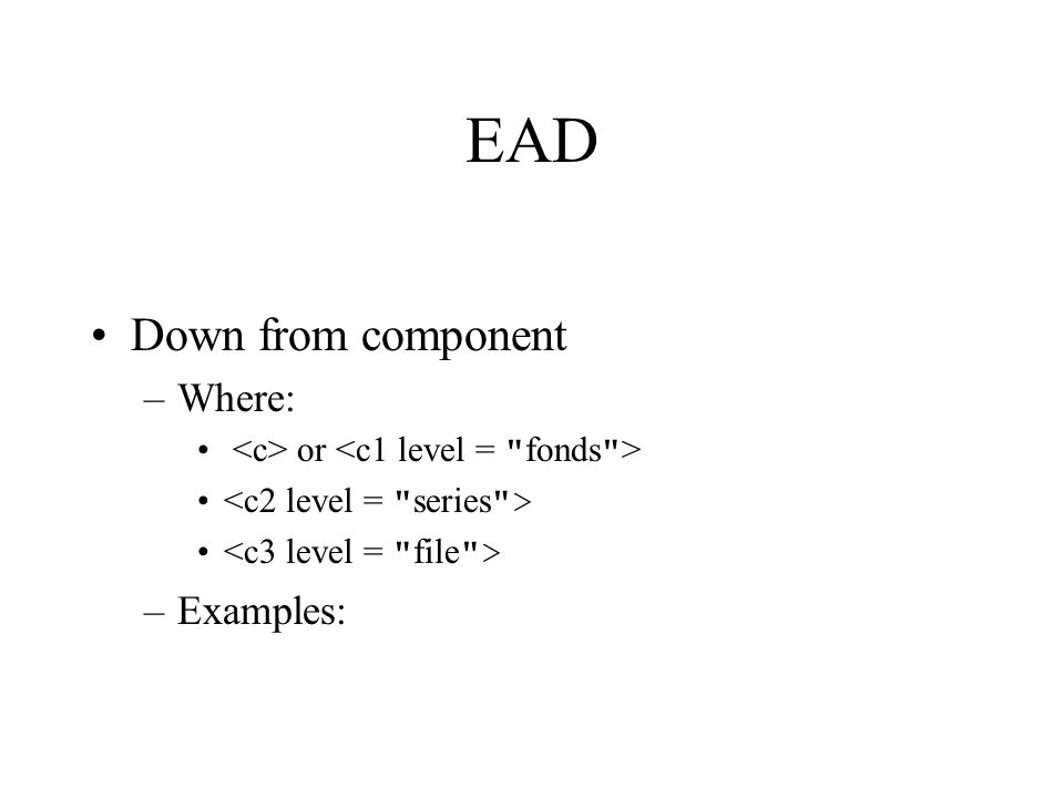 EAD Down from component –Where: or –Examples: